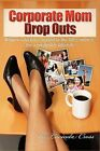 Corporate Mom Dropouts by Lucinda Cross (Paperback / softback, 2009)