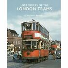 Lost Voices of the London Tram by Michael Baker (Hardback, 2014)