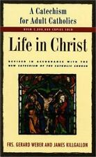 Life in Christ: A Catechism for Adult Catholics Webber, Gerard, Killgallon, Jam