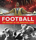 Football: The History of the Beautiful Game by Bonnier Books Ltd (Hardback, 2008)