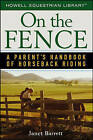 On the Fence: A Parent's Handbook of Horseback Riding by Janet Barrett (Paperback, 2006)