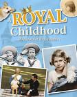 A Royal Childhood: 200 Years of Royal Babies by Liz Gogerly (Hardback, 2013)