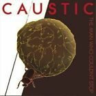 The Man Who Couldn't Stop by Caustic (CD, Oct-2012, Metropolis)