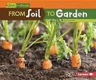 From Soil to Garden by Mari C Schuh (Hardback, 2016)