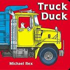 Truck Duck by Michael Rex (Board book, 2008)