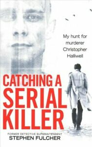 Catching-a-Serial-Killer-My-hunt-for-murderer-Christopher-Halli-9781785036279