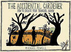 The Accidental Gardener: How to Create Your Tranquil Haven by Michael Powell (Hardback, 2009)