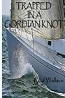 Trapped in a Gordian Knot by Rod Wallace (Paperback / softback, 2014)