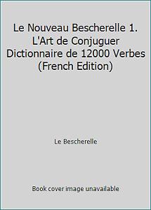 Le Nouveau Bescherelle 1 L Art De Conjuguer Dictionnaire De 12000 Verbes 9782218048890 Ebay