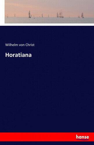 Horatiana [German] by Christ, Wilhelm Von.