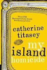 My Island Homicide by Catherine Titasey (Paperback, 2013)