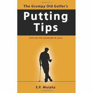 The-Grumpy-Old-Golfer-039-s-Putting-Tips-Brand-New-Free-P-amp-P-in-the-UK