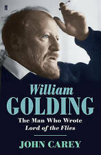 William Golding: The Man Who Wrote Lord of the Flies,Carey, John,New Book mon000