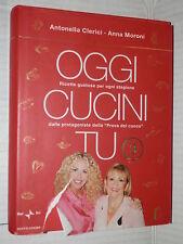 OGGI CUCINI TU 3 Ricette Prova del Cuoco Antonella Clerici Anna Moroni Mondadori
