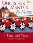 Quilts for Mantels and More : 10 Delightful Designs by Susan Thomson (2002, Hardcover)