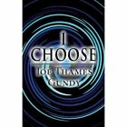 I Choose by Joe Thames Gundy (Paperback / softback, 2013)