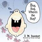 Bug Bug Where's The Bug? 9781604743654 by J M Dawson Paperback