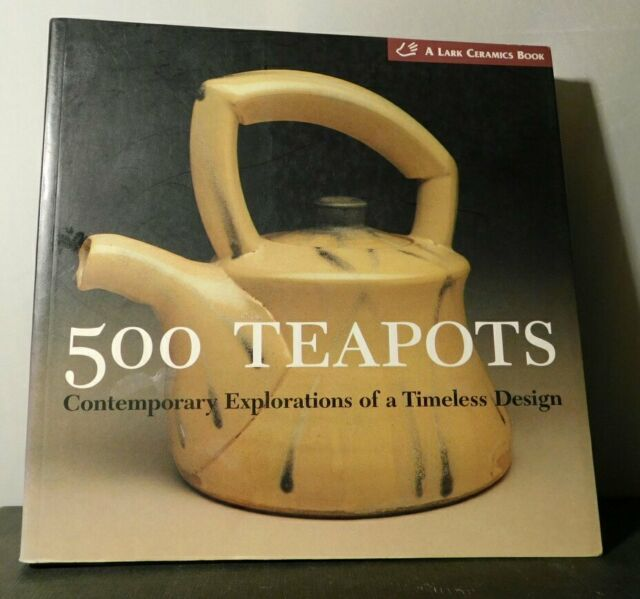 500 Teapots: Contemporary Explorations of a Timeless Design by Lark...