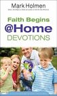 Faith Begins @ Home Devotions by Mark Holmen (Paperback / softback, 2010)