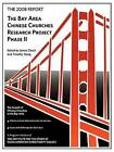 The 2008 Report: Bay Area Chinese Churches Research Project, Phase II by James Chuck, Timothy Tseng (Paperback, 2009)