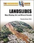 Landslides: Mass Wasting, Soil, and Mineral Hazards by Timothy Kusky (Hardback, 2008)