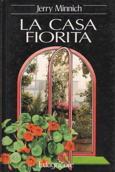 La casa fiorita - Jerry Minnich (ED/Agricole Edizioni Agricole)