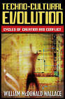 Techno-Cultural Evolution: Cycles of Creation and Conflict by William McDonald Wallace (Paperback, 2007)