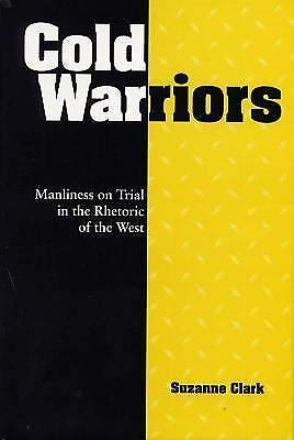 Cold Warriors: Manliness on Trial in the Rhetoric of the West