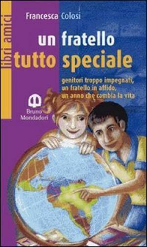 Un fratello tutto speciale- Francesca Colosi,  2007,  Scolastiche Bruno Mon