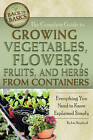 The Complete Guide to Growing Vegetables, Flowers, Fruits, and Herbs from Containers: Everything You Need to Know Explained Simply by Lizz Shepherd (Paperback, 2011)