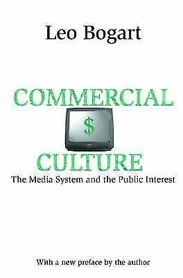 Commercial Culture : The Media System and the Public Interest by Leo Bogart...