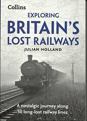 1 of 1 - Exploring Britain's Lost Railways By Julian Holland