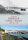 Berwick Upon Tweed Through Time by Jim Walker (Paperback, 2009)