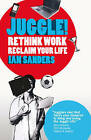 Juggle!: Rethink Work, Reclaim Your Life by Ian Sanders (Paperback, 2009)