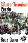 The Counter-terrorism Puzzle: A Guide for Decision Makers by Boaz Ganor (Paperback, 2006)