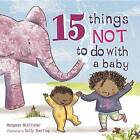 15 Things Not to Do with a Baby by Margaret McAllister (Hardback, 2015)
