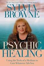Psychic Healing: Using the Tools of a Medium to Cure Whatever Ails You, Browne,