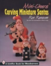 Mini-Cheers: Carving Miniature Santas (Schiffer Book for Woodcarvers)