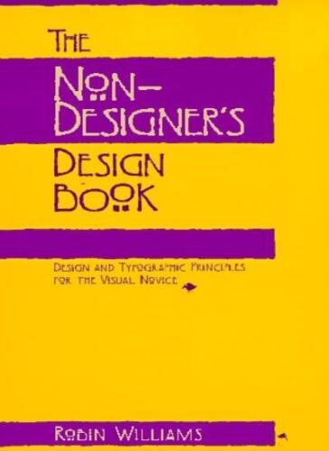 1 of 1 - The Non-Designer's Design Book: Design and Typographic Principles for the Visu,