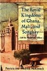 The Royal Kingdoms of Ghana, Mali, and Songhay: Life in Medieval Africa by Patricia McKissack, Fredrick McKissack (Paperback / softback)