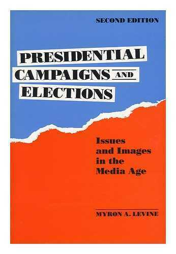 Presidential Campaigns and Elections - Issues and Images in the Media Age