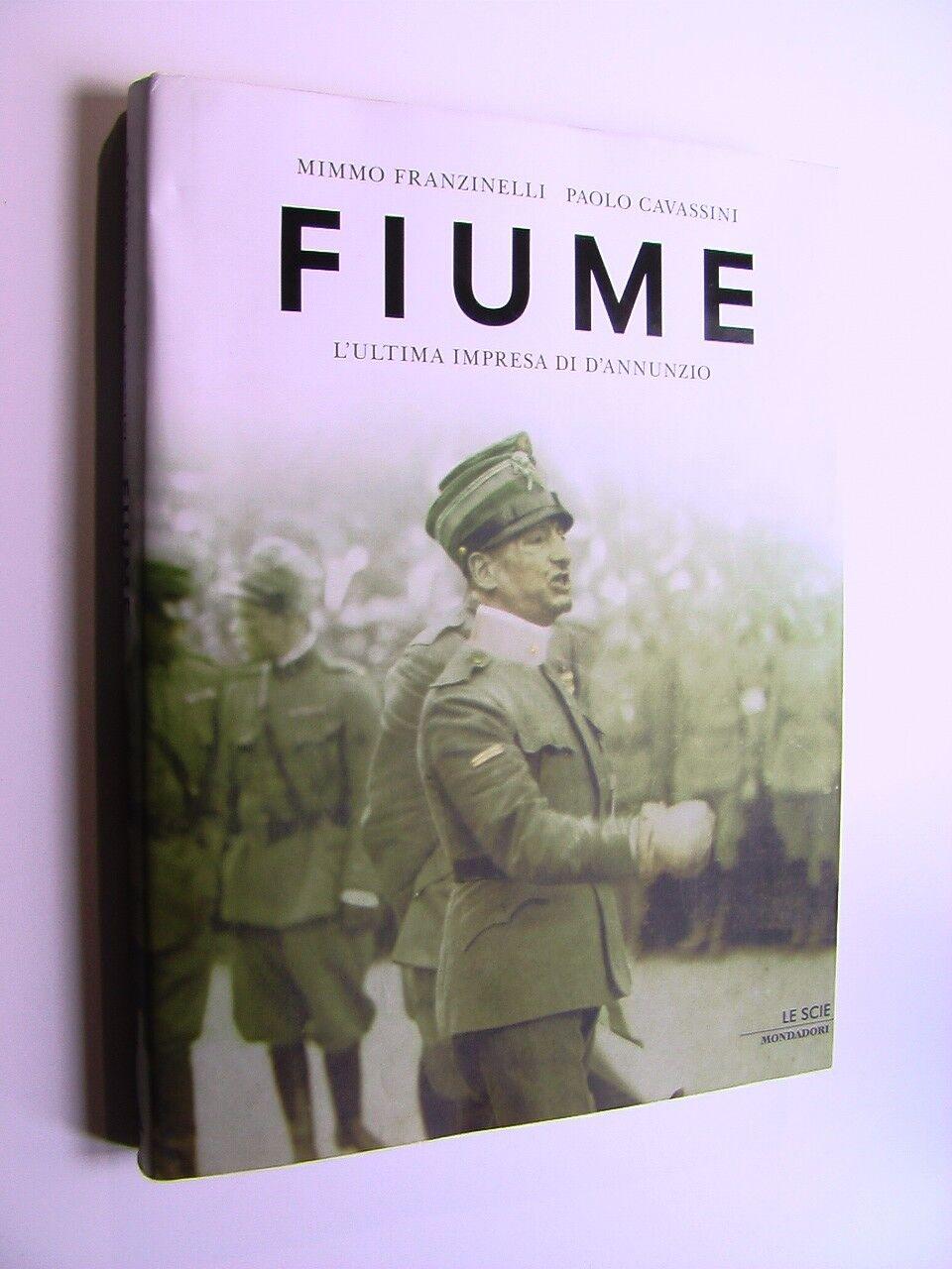 Franzinelli Cavassini - Fiume L'ultima impresa di D'Annunzio Scie Mondadori 2009