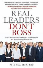 Real Leaders Don't Boss: Inspire, Motivate, and Earn Respect from Employees and