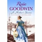 A Mother's Shame by Rosie Goodwin (Paperback, 2014)