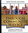 Building Character Through Community Service: Strategies to Implement the Missing Element in Education by Dr. Joyce Brown, Margaret Rizzo (Paperback, 2006)