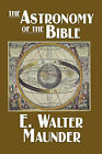 The Astronomy of the Bible by E Walter Maunder (Paperback / softback, 2007)