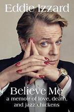Believe Me: A Memoir of Love, Death, and Jazz Chickens by Eddie Izzard HARDCOVER