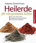 Heilerde für ein gesundes Leben von Gabriele Zimmermann (2010, Kunststoffeinband)