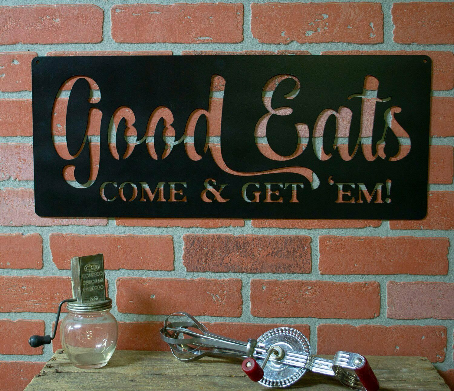 Kitchen Decor Metal Sign, Good Eats Come and Get 'Em , Dining, Cooking, Culinary