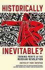 Historically Inevitable?: Turning Points of the Russian Revolution by Tony Brenton, Sean McMeekin, Orlando Figes, Dominic Lieven (Hardback, 2016)